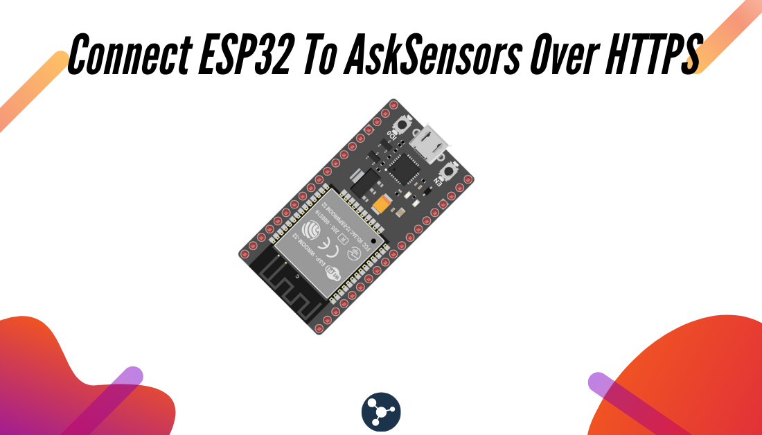 Connect ESP32 To AskSensors Over HTTPS